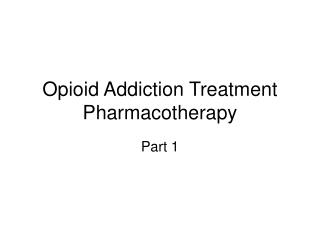 Opioid Addiction Treatment Pharmacotherapy