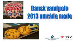 Dansk vandpolo 2013 område møde