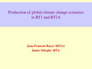 Production of global climate change scenarios  in RT1 and RT2A