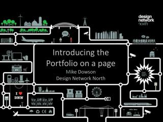 Introducing the Portfolio on a page M ike Dowson Design Network North