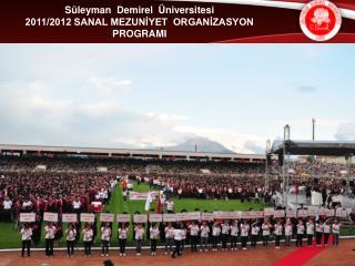 Süleyman  Demirel  Üniversitesi 2011/2012 SANAL MEZUNİYET  ORGANİZASYON  PROGRAMI