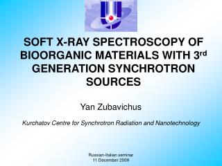 SOFT X-RAY SPECTROSCOPY OF BIOORGANIC MATERIALS WITH 3 rd  GENERATION SYNCHROTRON SOURCES