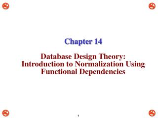 Chapter 14 Database Design Theory: Introduction to Normalization Using Functional Dependencies