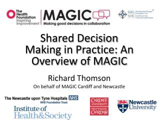 Shared Decision Making in Practice: An Overview of MAGIC Richard Thomson