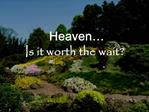 Heaven  Is it worth the wait