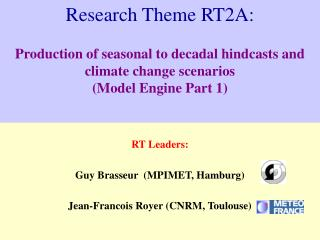 RT  Leaders:  Guy Brasseur  (MPIMET, Hamburg) Jean-Francois Royer (CNRM, Toulouse)