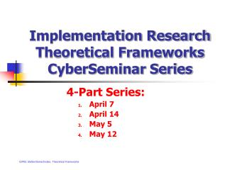 Implementation Research Theoretical Frameworks CyberSeminar Series