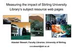 Measuring the impact of Stirling University Library s subject resource web pages