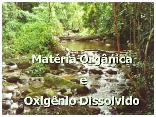 Matéria Orgânica  e Oxigênio Dissolvido