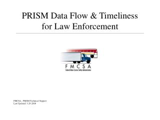 PRISM Data Flow  Timeliness for Law Enforcement