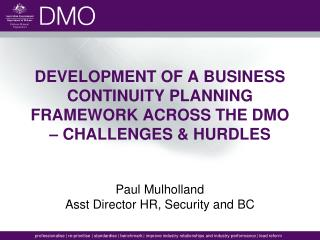 DEVELOPMENT OF A BUSINESS CONTINUITY PLANNING FRAMEWORK ACROSS THE DMO � CHALLENGES & HURDLES