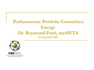 Parliamentary Portfolio Committee: Energy Dr. Raymond Patel, merSETA 11 September 2012