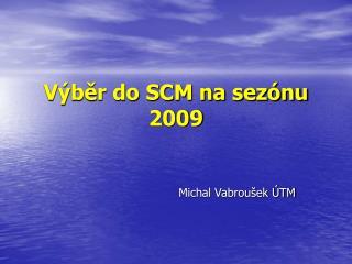 Výběr do SCM na sezónu 2009