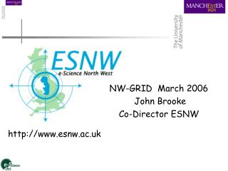 NW-GRID  March 2006   John Brooke Co-Director ESNW