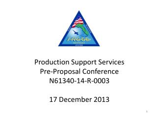 Production Support Services Pre-Proposal Conference N61340-14-R-0003 17 December 2013