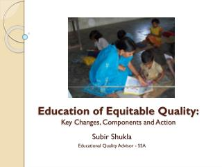 Education of Equitable Quality: Key Changes, Components and Action