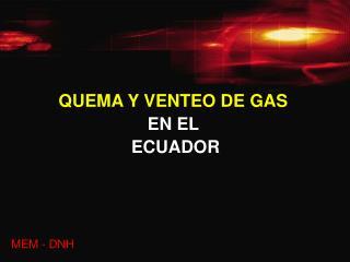 QUEMA Y VENTEO DE GAS  EN EL  ECUADOR