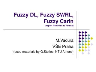 Fuzzy DL, Fuzzy SWRL, Fuzzy Carin (report from visit to Athens)
