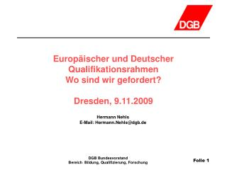 Europäischer und Deutscher Qualifikationsrahmen Wo sind wir gefordert? Dresden, 9.11.2009