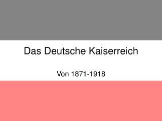 Das Deutsche Kaiserreich