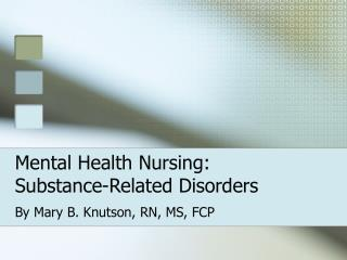 Mental Health Nursing: Substance-Related Disorders