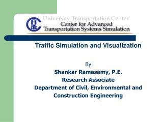Traffic Simulation and Visualization By Shankar Ramasamy, P.E. Research Associate