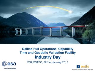 Galileo Full Operational Capability Time and Geodetic Validation Facility Industry Day