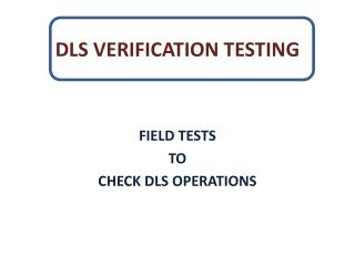 DLS VERIFICATION TESTING