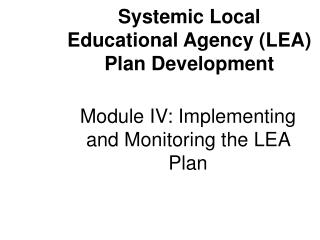 Module IV: Implementing and Monitoring the LEA Plan