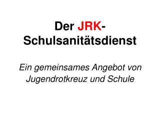 Der  JRK - Schulsanitätsdienst Ein gemeinsames Angebot von Jugendrotkreuz und Schule