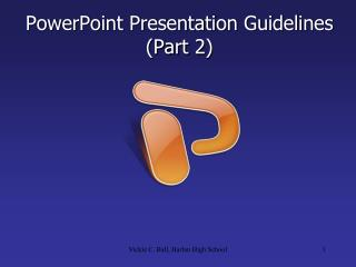 PowerPoint Presentation Guidelines (Part 2)