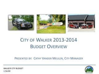 City of Walker 2013-2014  Budget Overview Presented by:  Cathy Vander Meulen, City Manager