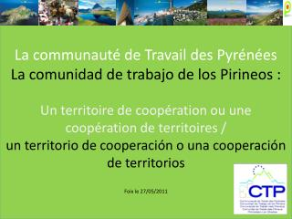 La  communauté  de  Travail  des  Pyrénées La comunidad de trabajo de los Pirineos :