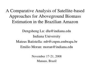 Dengsheng Lu: dlu@indiana Indiana University  Mateus Batistella: mb@cnpm.embrapa.br
