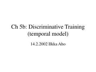 Ch 5b: Discriminative Training (temporal model)
