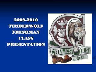 2009-2010 TIMBERWOLF FRESHMAN  CLASS PRESENTATION