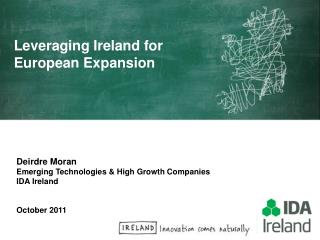 Deirdre Moran Emerging Technologies & High Growth Companies IDA Ireland October 2011