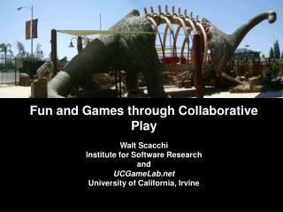 Fun and Games through Collaborative Play Walt Scacchi  Institute for Software Research and