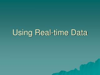 Using Real-time Data