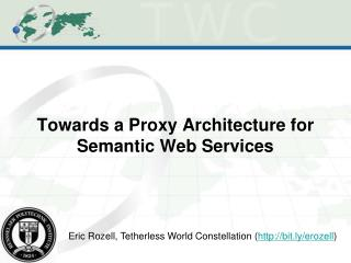 Towards a Proxy Architecture for Semantic Web Services