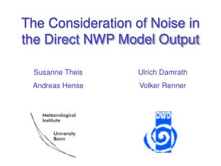 The Consideration of Noise in the Direct NWP Model Output