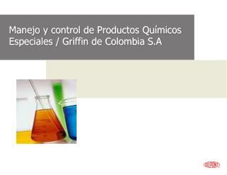 Manejo y control de Productos Químicos Especiales / Griffin de Colombia S.A