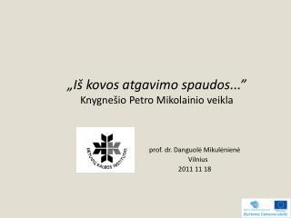 """""""Iš kovos atgavimo spaudos..."""" Knygnešio Petro Mikolainio veikla"""