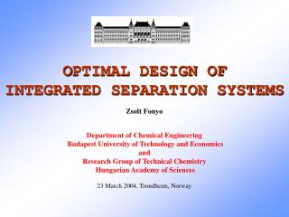 O PTIMAL DESIGN OF  INTEGRATED SEPARATION SYSTEMS Zsolt Fonyo