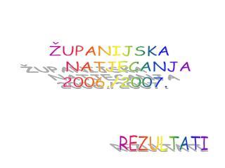 �UPANIJSKA        NATJECANJA 2006./2007.