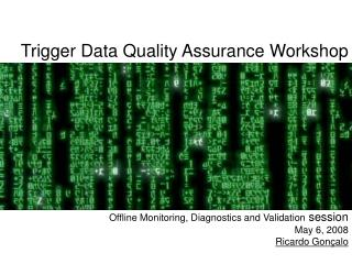Trigger Data Quality Assurance Workshop