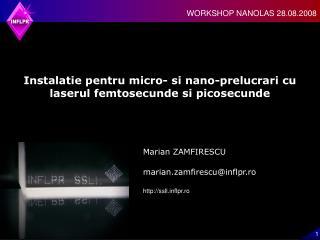 Instalatie pentru micro- si nano-prelucrari cu laserul femtosecunde si picosecunde