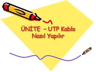 ÜNİTE  – UTP Kablo Nasıl Yapılır