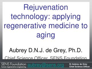 Rejuvenation technology: applying regenerative medicine to aging Aubrey D.N.J. de Grey, Ph.D.