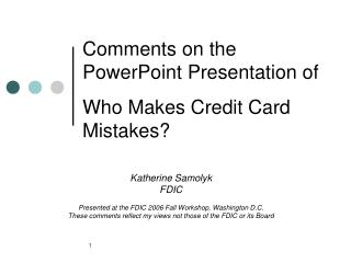 Comments on the PowerPoint Presentation of  Who Makes Credit Card Mistakes